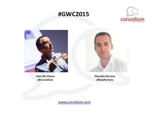 Alan Mc Shane @Considiom Eduardo Herranz @EduHerranz #GWC2015 www.considiom.com
