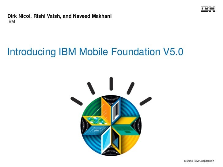 Dirk Nicol, Rishi Vaish, and Naveed MakhaniIBMIntroducing IBM Mobile Foundation V5.0                                      ...