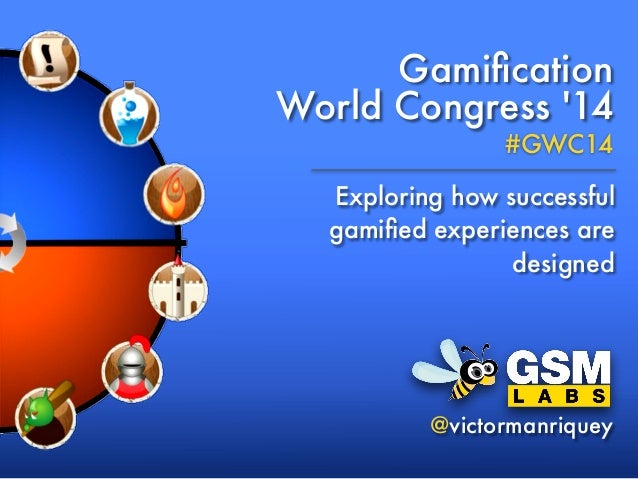 Gamification World Congress '14 #GWC14 Exploring how successful gamified experiences are designed @victormanriquey