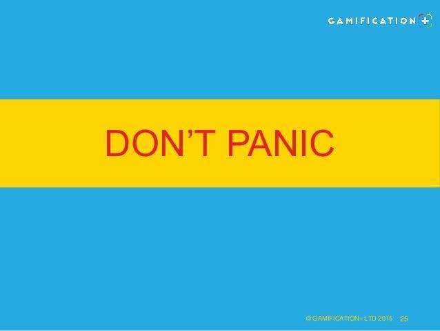 DON'T PANIC © GAMIFICATION+ LTD 2015 25