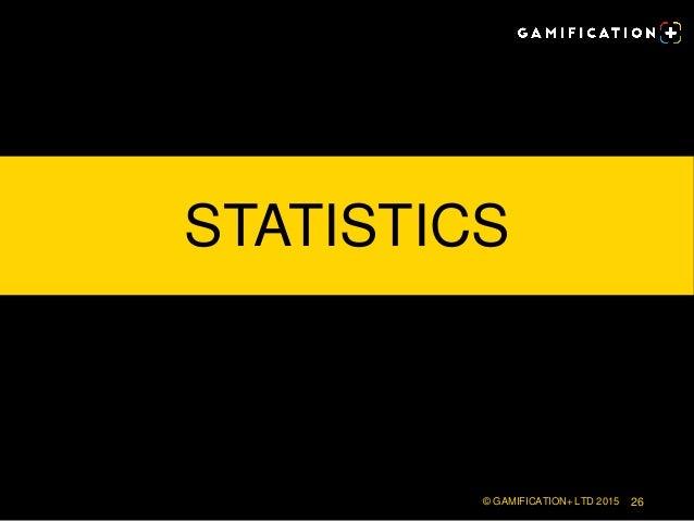 STATISTICS © GAMIFICATION+ LTD 2015 26
