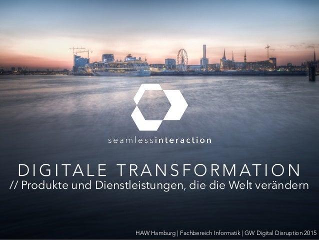 D I G I TA L E T R A N S F O R M AT I O N // Produkte und Dienstleistungen, die die Welt verändern HAW Hamburg | Fachberei...