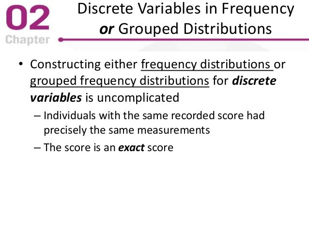 Discrete Variables in Frequency or Grouped Distributions • Constructing either frequency distributions or grouped frequenc...