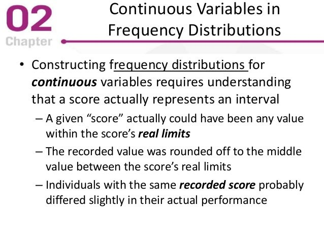 Continuous Variables in Frequency Distributions • Constructing frequency distributions for continuous variables requires u...