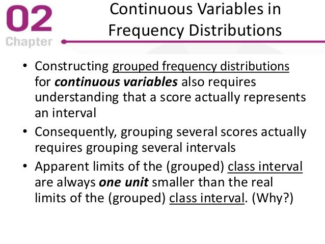 Continuous Variables in Frequency Distributions • Constructing grouped frequency distributions for continuous variables al...