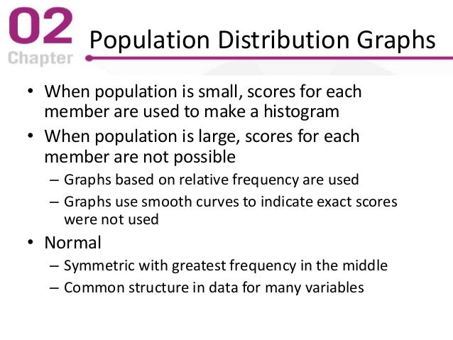 Population Distribution Graphs • When population is small, scores for each member are used to make a histogram • When popu...
