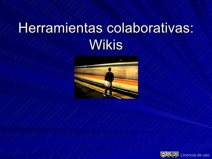 Herramientas colaborativas: Wikis Licencia de uso
