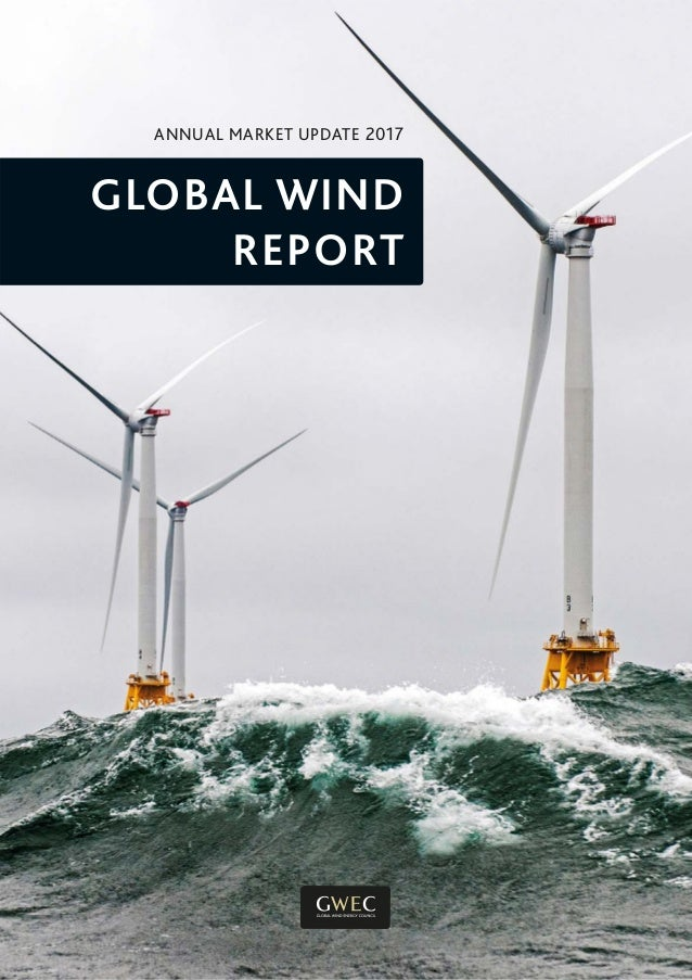 ANNUAL MARKET UPDATE 2017 GLOBAL WIND REPORT