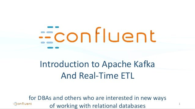 Introduction to Apache Kafka And Real-Time ETL for DBAs and others who are interested in new ways of working with relation...