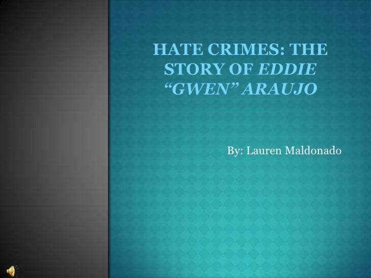 "Hate crimes: the story of eddie ""gwen"" araujo<br />By: Lauren Maldonado<br />"