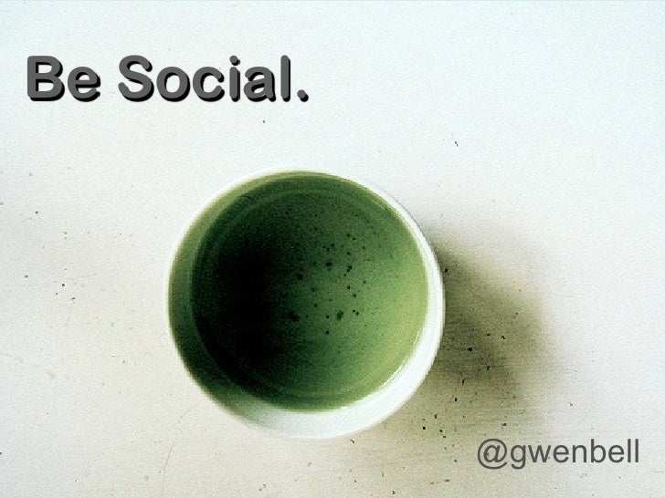 Be Social.                  @gwenbell
