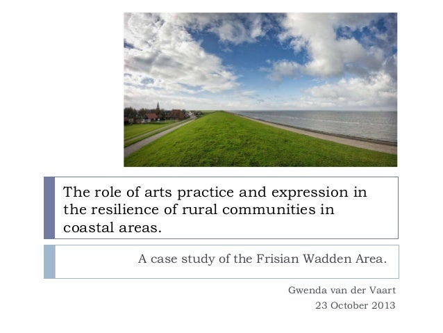 The role of arts practice and expression in the resilience of rural communities in coastal areas. A case study of the Fris...