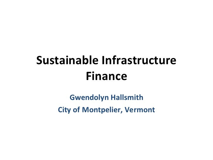 Sustainable Infrastructure         Finance        Gwendolyn Hallsmith    City of Montpelier, Vermont