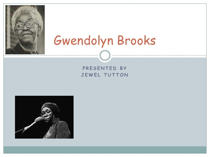Presented by<br />Jewel Tutton<br />Gwendolyn Brooks<br />