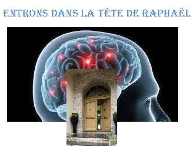 Entrons dans la tête de Raphaël