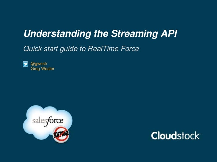 Understanding the Streaming APIQuick start guide to RealTime Force  @gwestr  Greg Wester