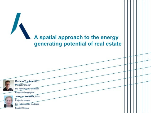 A spatial approach to the energygenerating potential of real estateMartinus Vranken, MSc.Project managerthe Netherlands' C...