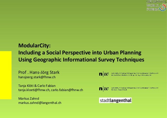 ModularCity: Including a Social Perspective into Urban Planning Using Geographic Informational Survey Techniques Prof . Ha...