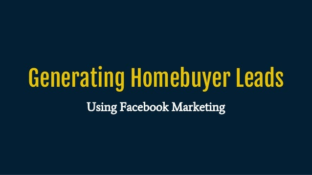 Generating Homebuyer Leads Using Facebook Marketing