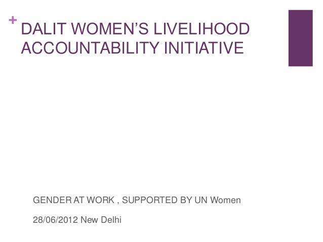 +  DALIT WOMEN'S LIVELIHOOD ACCOUNTABILITY INITIATIVE  GENDER AT WORK , SUPPORTED BY UN Women 28/06/2012 New Delhi