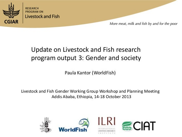 Update on Livestock and Fish research program output 3: Gender and society Paula Kantor (WorldFish)  Livestock and Fish Ge...