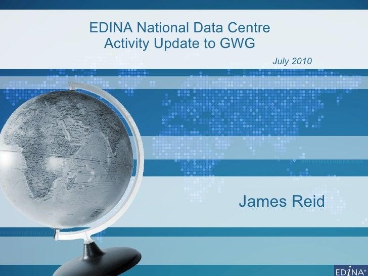 EDINA National Data Centre  Activity Update to GWG  July 2010 James Reid