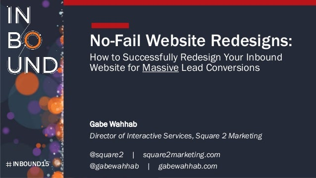 INBOUND15 No-Fail Website Redesigns: How to Successfully Redesign Your Inbound Website for Massive Lead Conversions Gabe W...