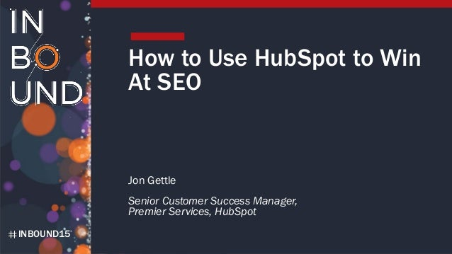 INBOUND15 How to Use HubSpot to Win At SEO Jon Gettle Senior Customer Success Manager, Premier Services, HubSpot