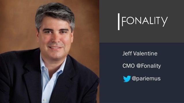 Jeff Valentine CMO @Fonality @pariemus ...