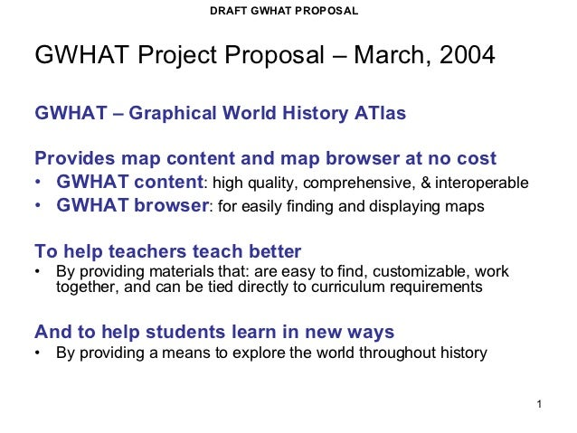 DRAFT GWHAT PROPOSALGWHAT Project Proposal – March, 2004GWHAT – Graphical World History ATlasProvides map content and map ...
