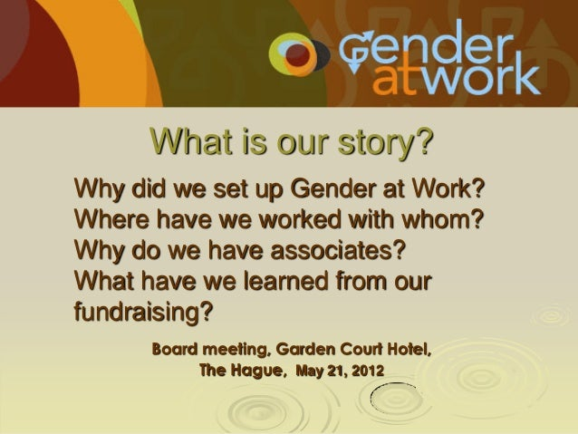 What is our story? Why did we set up Gender at Work? Where have we worked with whom? Why do we have associates? What have ...