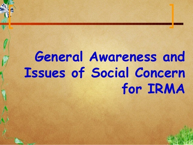 General Awareness andIssues of Social Concern              for IRMA
