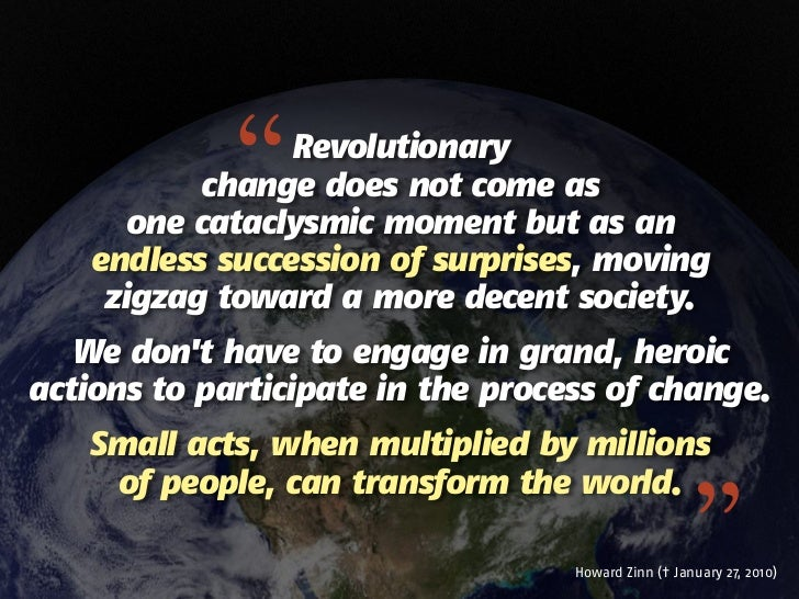 """  Revolutionary          change does not come as      one cataclysmic moment but as an   endless succession of surprises,..."