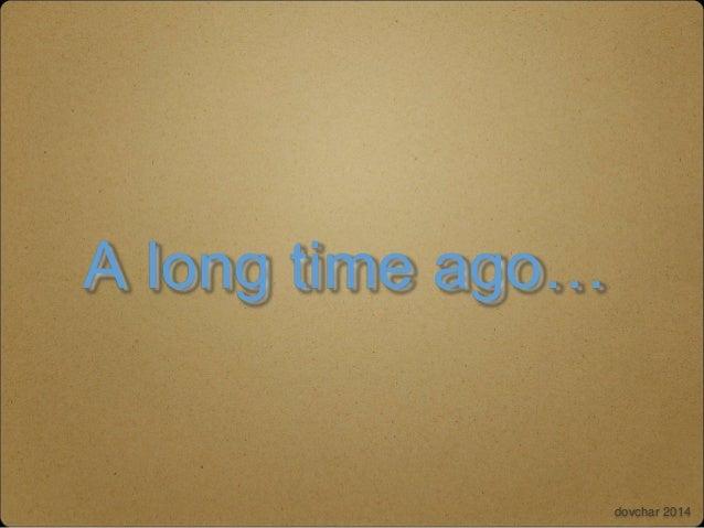 A long time ago… dovchar 2014