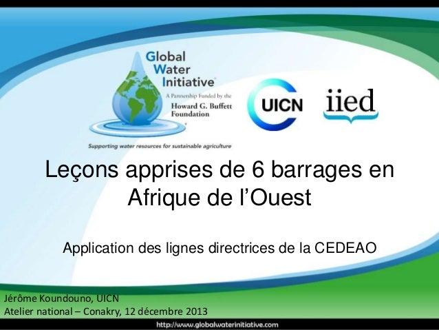 Leçons apprises de 6 barrages en  Afrique de l'Ouest  Application des lignes directrices de la CEDEAO  Jérôme Koundouno, U...