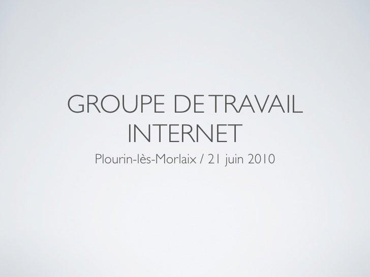 GROUPE DE TRAVAIL    INTERNET   Plourin-lès-Morlaix / 21 juin 2010