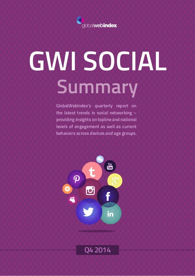 1 GWI SOCIAL Summary GlobalWebIndex's quarterly report on the latest trends in social networking – providing insights on t...