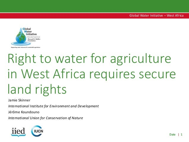 Date   1 Global Water Initiative – West Africa Global Water Initiative – West Africa Right to water for agriculture in Wes...