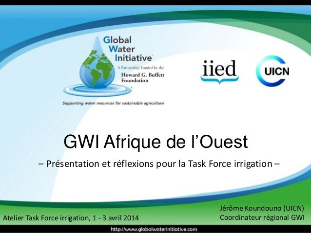 GWI Afrique de l'Ouest  – Présentation et réflexions pour la Task Force irrigation –  Jérôme Koundouno (UICN)  Atelier Tas...