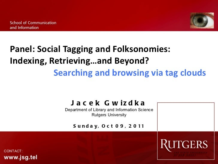 Panel: Social Tagging and Folksonomies:  Indexing, Retrieving…and Beyond? Searching and browsing via tag clouds Jacek Gwiz...