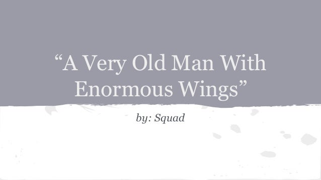 "a very old man enormous wings  ""a very old man enormous wings"" by squad"