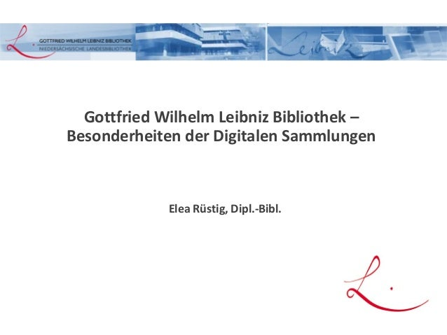 Gottfried Wilhelm Leibniz Bibliothek – Besonderheiten der Digitalen Sammlungen Elea Rüstig, Dipl.-Bibl.