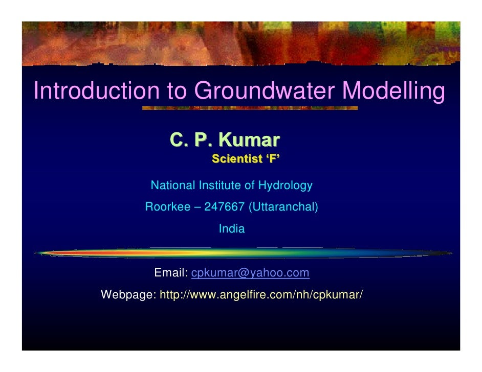 Introduction to Groundwater Modelling                  C. P. Kumar                          Scientist 'F'                N...