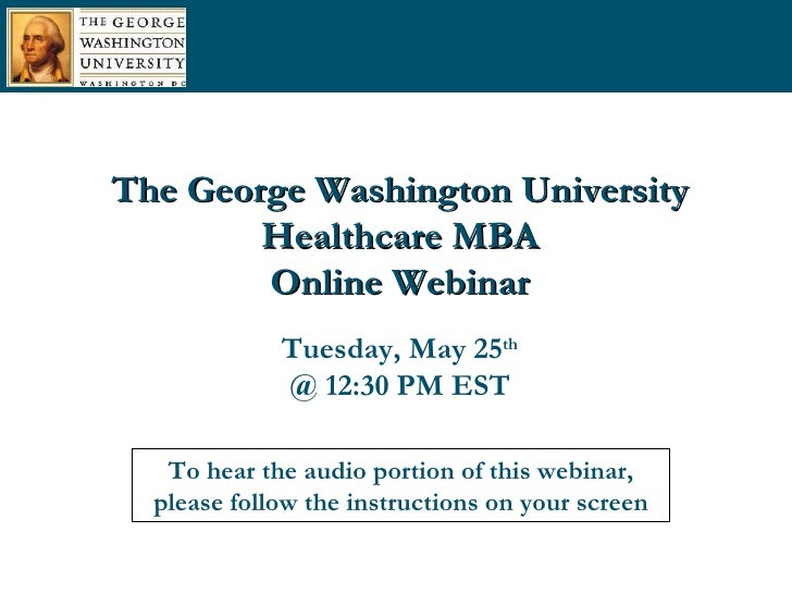 To hear the audio portion of this webinar, please follow the instructions on your screen The George Washington University ...