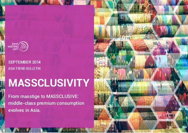 september 2014  ASIA TREND BULLETIN  MASSCLUSIVITY  From masstige to MASSCLUSIVE:  middle-class premium consumption  evolv...