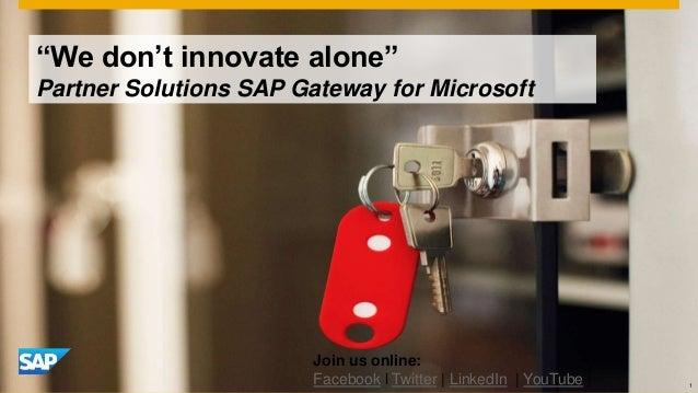 """We don't innovate alone"" Partner Solutions SAP Gateway for Microsoft 1 Join us online: Facebook l Twitter | LinkedIn | Yo..."