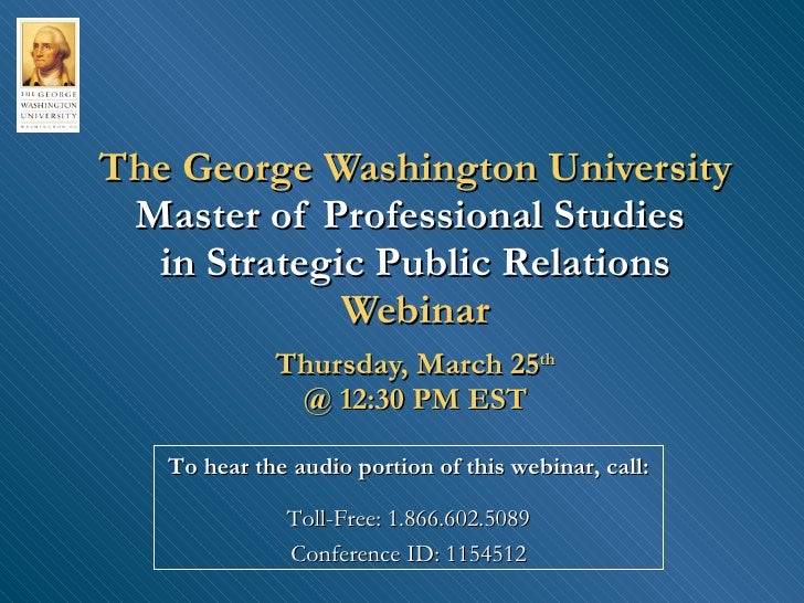 The George Washington University Master of Professional Studies  in Strategic Public Relations Webinar Thursday, March 25 ...
