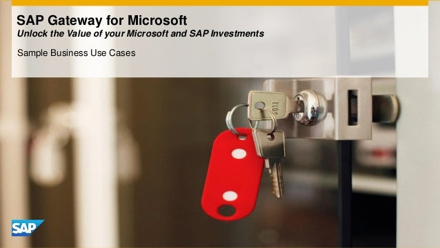 SAP Gateway for Microsoft Unlock the Value of your Microsoft and SAP Investments Sample Business Use Cases