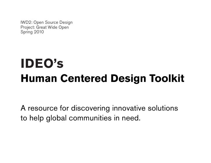 IWD2: Open Source Design Project: Great Wide Open Spring 2010     IDEO's Human Centered Design Toolkit  A resource for dis...