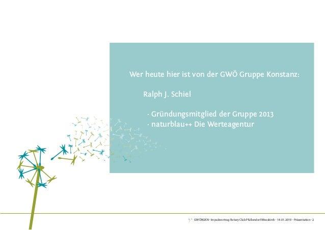 GWÖRGKN · Impulsvortrag Rotary Club Pfullendorf-Messkirch · 14.01.2019 · Präsentation · 2 Wer heute hier ist von der GWÖ G...